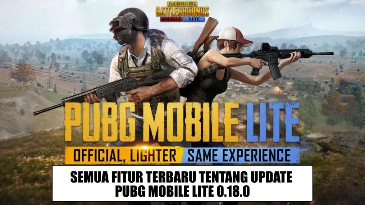 PUBG Mobile Lite 0.18.0 Update Terbaru: SEMUA Fitur Yang Kita Tahui!